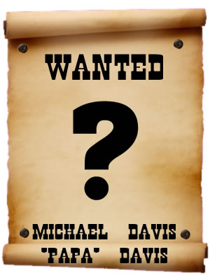 do you know where michael papa davis is